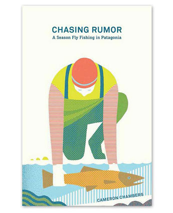 Chasing Rumor: a season fly fishing patagonia